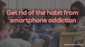 Get rid of the habit from smartphone addiction