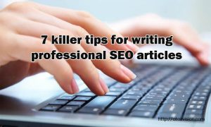 7 killer tips for writing professional SEO articles